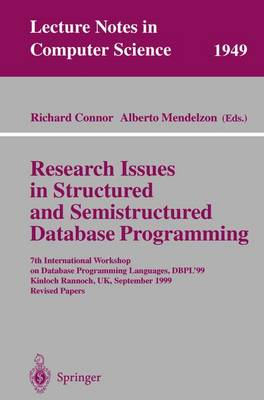 Research Issues in Structured and Semistructured Database Programming: 7th International Workshop on Database Programming Languages, DBPL'99 Kinloch Rannoch, UK, September 1-3, 1999 Revised Papers - Lecture Notes in Computer Science 1949 (Paperback)