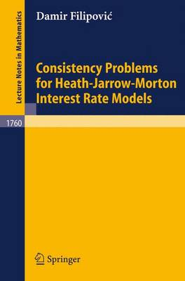 Consistency Problems for Heath-Jarrow-Morton Interest Rate Models - Lecture Notes in Mathematics 1760 (Paperback)
