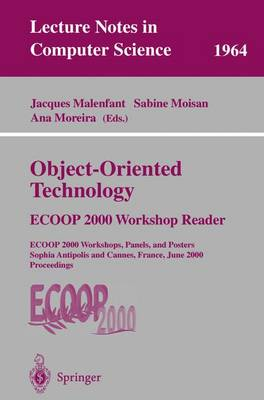 Object-Oriented Technology: ECOOP 2000 Workshop Reader: ECOOP 2000 Workshops, Panels, and Posters Sophia Antipolis and Cannes, France, June 12-16, 2000 Proceedings - Lecture Notes in Computer Science 1964 (Paperback)