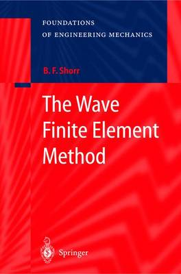 The Wave Finite Element Method - Foundations of Engineering Mechanics (Hardback)