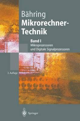 Mikrorechner-Technik: Band I: Mikroprozessoren Und Digitale Signalprozessoren (3., Vollst. Berarb. Aufl.) - Springer-Lehrbuch (Hardback)