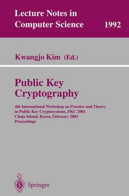 Public Key Cryptography: 4th International Workshop on Practice and Theory in Public Key Cryptosystems, PKC 2001, Cheju Island, Korea, February 13-15, 2001. Proceedings - Lecture Notes in Computer Science 1992 (Paperback)