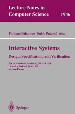 Interactive Systems. Design, Specification, and Verification: 7th International Workshop, DSV-IS 2000, Limerick, Ireland, June 5-6, 2000. Revised Papers - Lecture Notes in Computer Science 1946 (Paperback)