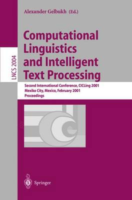 Computational Linguistics and Intelligent Text Processing: Second International Conference, CICLing 2001, Mexico-City, Mexico, February 18-24, 2001. Proceedings - Lecture Notes in Computer Science 2004 (Paperback)