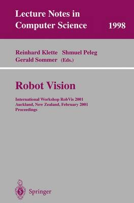 Robot Vision: International Workshop RobVis 2001 Auckland, New Zealand, February 16-18, 2001 Proceedings - Lecture Notes in Computer Science 1998 (Paperback)