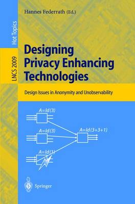 Designing Privacy Enhancing Technologies: International Workshop on Design Issues in Anonymity and Unobservability, Berkeley, CA, USA, July 25-26, 2000. Proceedings - Lecture Notes in Computer Science 2009 (Paperback)
