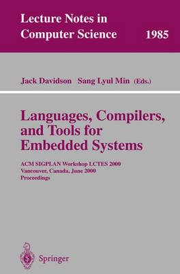 Languages, Compilers, and Tools for Embedded Systems: ACM SIGPLAN Workshop LCTES 2000, Vancouver, Canada, June 18, 2000, Proceedings - Lecture Notes in Computer Science 1985 (Paperback)