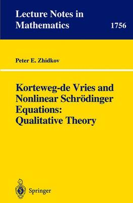 Korteweg-de Vries and Nonlinear Schroedinger Equations: Qualitative Theory - Lecture Notes in Mathematics 1756 (Paperback)