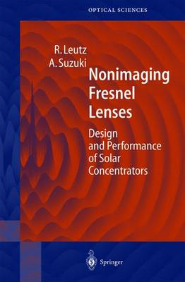 Nonimaging Fresnel Lenses: Design and Performance of Solar Concentrators - Springer Series in Optical Sciences 83 (Hardback)
