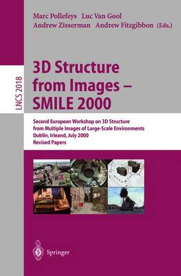 3D Structure from Images - SMILE 2000: Second European Workshop on 3D Structure from Multiple Images of Large-Scale Environments Dublin, Ireland, July 12, 2000, Revised Papers - Lecture Notes in Computer Science 2018 (Paperback)