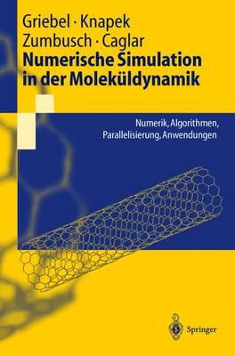 Numerische Simulation in Der Molekuldynamik: Numerik, Algorithmen, Parallelisierung, Anwendungen - Springer-Lehrbuch (Hardback)