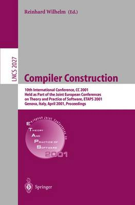 Compiler Construction: 10th International Conference, CC 2001 Held as Part of the Joint European Conferences on Theory and Practice of Software, ETAPS 2001 Genova, Italy, April 2-6, 2001 Proceedings - Lecture Notes in Computer Science 2027 (Paperback)