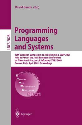 Programming Languages and Systems: Programming Languages and Systems ESOP 2001 - 10th European Symposium on Programming, Held as Part of the Joint European Conferences on Theory and Practice of Software, ETAPS 2001 Genova, Italy, April 2-6, 2001 Proceedings - Lecture Notes in Computer Science 2028 (Paperback)