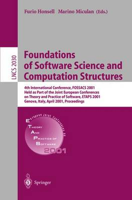 Foundations of Software Science and Computation Structures: 4th International Conference, FOSSACS 2001 Held as Part of the Joint European Conferences on Theory and Practice of Software, ETAPS 2001 Genova, Italy, April 2-6, 2001, Proceedings - Lecture Notes in Computer Science 2030 (Paperback)