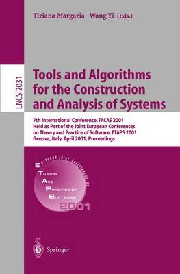 Tools and Algorithms for the Construction and Analysis of Systems: 7th International Conference, TACAS 2001 Held as Part of the Joint European Conferences on Theory and Practice of Software, ETAPS 2001 Genova, Italy, April 2-6, 2001 Proceedings - Lecture Notes in Computer Science 2031 (Paperback)