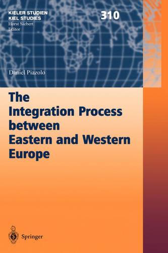 The Integration Process between Eastern and Western Europe - Kieler Studien - Kiel Studies 310 (Hardback)