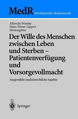Der Wille des Menschen Zwischen Leben und Sterben - Patientenverfugung und Vorsorgevollmacht - Medr Schriftenreihe Medizinrecht (Paperback)