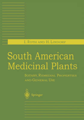 South American Medicinal Plants: Botany, Remedial Properties and General Use (Hardback)
