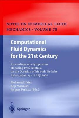 Computational Fluid Dynamics for the 21st Century: Proceedings of a Symposium Honoring Prof. Satofuka on the Occasion of his 60th Birthday, Kyoto, Japan, July 15-17, 2000 - Notes on Numerical Fluid Mechanics and Multidisciplinary Design 78 (Hardback)