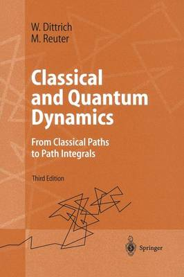 Classical and Quantum Dynamics: From Classical Paths to Path Integrals - Advanced Texts in Physics (Paperback)