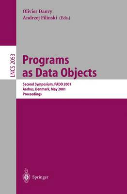 Programs as Data Objects: Second Symposium, PADO 2001, Aarhus, Denmark, May 21-23, 2001, Proceedings - Lecture Notes in Computer Science 2053 (Paperback)
