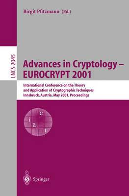Advances in Cryptology - EUROCRYPT 2001: International Conference on the Theory and Application of Cryptographic Techniques Innsbruck, Austria, May 6-10, 2001, Proceedings - Lecture Notes in Computer Science 2045 (Paperback)