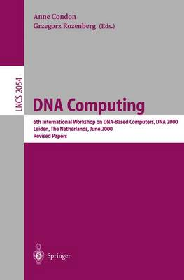 DNA Computing: 6th International Workshop on DNA-Based Computers, DNA 2000, Leiden, The Netherlands, June 13-17, 2000. Revised Papers - Lecture Notes in Computer Science 2054 (Paperback)
