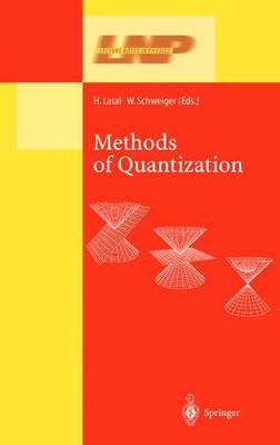 Methods of Quantization: Lectures Held at the 39. Universitatswochen fur Kern- und Teilchenphysik, Schladming, Austria - Lecture Notes in Physics 572 (Hardback)