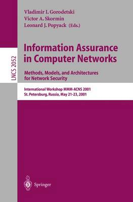 Information Assurance in Computer Networks: Methods, Models and Architectures for Network Security: International Workshop MMM-ACNS 2001 St. Petersburg, Russia, May 21-23, 2001 Proceedings - Lecture Notes in Computer Science 2052 (Paperback)