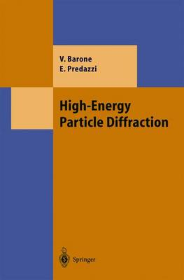 High-Energy Particle Diffraction - Theoretical and Mathematical Physics (Hardback)