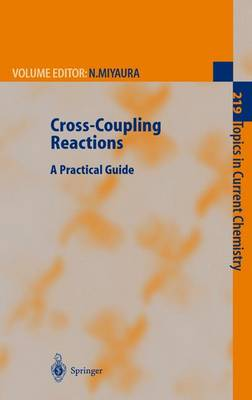 Cross-Coupling Reactions: A Practical Guide - Topics in Current Chemistry 219 (Hardback)