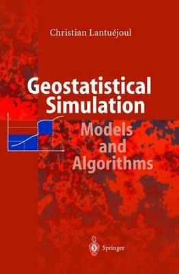 Geostatistical Simulation: Models and Algorithms (Hardback)