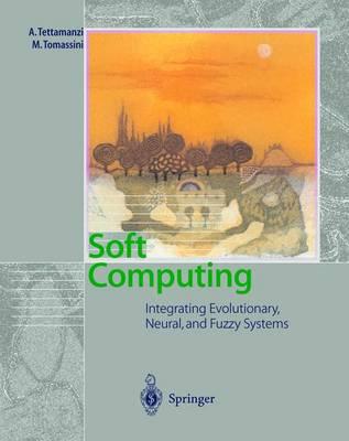 Soft Computing: Integrating Evolutionary, Neural, and Fuzzy Systems (Hardback)