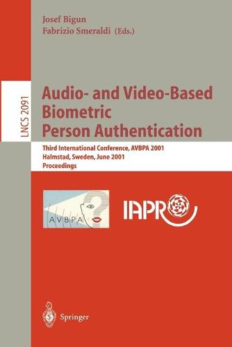 Audio- and Video-Based Biometric Person Authentication: Third International Conference, AVBPA 2001 Halmstad, Sweden, June 6-8, 2001. Proceedings - Lecture Notes in Computer Science 2091 (Paperback)