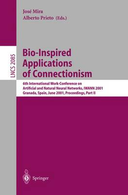 Bio-Inspired Applications of Connectionism: 6th International Work-Conference on Artificial and Natural Neural Networks, IWANN 2001 Granada, Spain, June 13-15, 2001, Proceedings, Part II - Lecture Notes in Computer Science 2085 (Paperback)