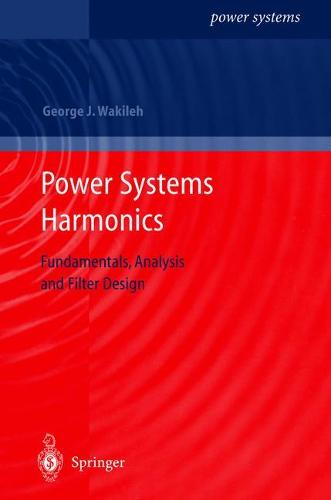 Power Systems Harmonics: Fundamentals, Analysis and Filter Design - Power Systems (Hardback)