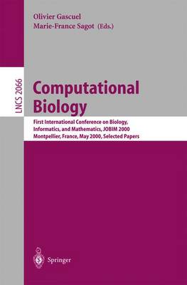 Computational Biology: First International Conference on Biology, Informatics, and Mathematics, JOBIM 2000 Montpellier, France, May 3-5, 2000 Selected Papers - Lecture Notes in Computer Science 2066 (Paperback)