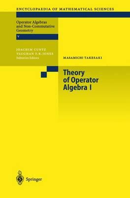 Theory of Operator Algebras I - Encyclopaedia of Mathematical Sciences 124 (Hardback)