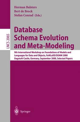 Database Schema Evolution and Meta-Modeling: 9th International Workshop on Foundations of Models and Languages for Data and Objects FoMLaDO/DEMM 2000 Dagstuhl Castle, Germany, September 18-21, 2000 Selected Papers - Lecture Notes in Computer Science 2065 (Paperback)
