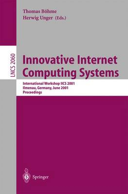 Innovative Internet Computing Systems: International Workshop IICS 2001 Ilmenau, Germany, June 21-22, 2001 Proceedings - Lecture Notes in Computer Science 2060 (Paperback)