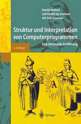 Struktur Und Interpretation Von Computerprogrammen: Eine Informatik-Einf hrung - Springer-Lehrbuch (Paperback)