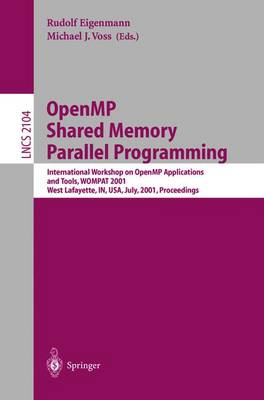 OpenMP Shared Memory Parallel Programming: International Workshop on OpenMP Applications and Tools, WOMPAT 2001, West Lafayette, IN, USA, July 30-31, 2001 Proceedings - Lecture Notes in Computer Science 2104 (Paperback)