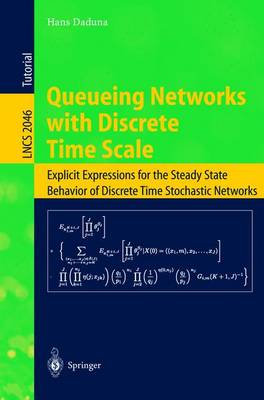 Queueing Networks with Discrete Time Scale: Explicit Expressions for the Steady State Behavior of Discrete Time Stochastic Networks - Lecture Notes in Computer Science 2046 (Paperback)