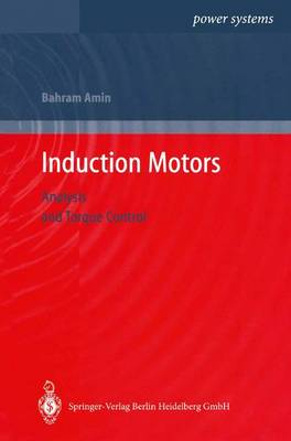 Induction Motors: Analysis and Torque Control - Power Systems (Hardback)