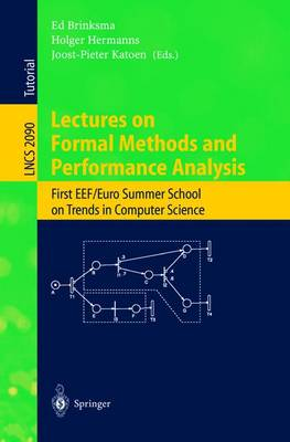Lectures on Formal Methods and Performance Analysis: First EEF/Euro Summer School on Trends in Computer Science Berg en Dal, The Netherlands, July 3-7, 2000. Revised Lectures - Lecture Notes in Computer Science 2090 (Paperback)