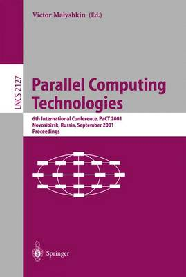 Parallel Computing Technologies: 6th International Conference, PaCT 2001, Novosibirsk, Russia, September 3-7, 2001 Proceedings - Lecture Notes in Computer Science 2127 (Paperback)