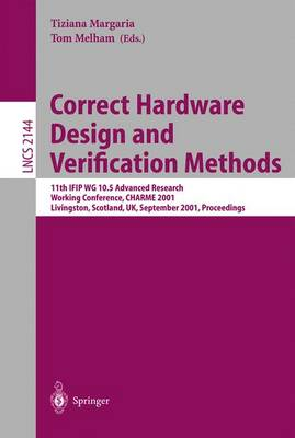 Correct Hardware Design and Verification Methods: 11th IFIP WG 10.5 Advanced Research Working Conference, CHARME 2001 Livingston, Scotland, UK, September 4-7, 2001 Proceedings - Lecture Notes in Computer Science 2144 (Paperback)