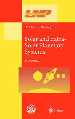 Solar and Extra-Solar Planetary Systems: Lectures Held at the Astrophysics School XI Organized by the European Astrophysics Doctoral Network (EADN) in The Burren, Ballyvaughn, Ireland, 7-18 September 1998 - Lecture Notes in Physics 577 (Hardback)