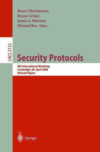 Security Protocols: 8th International Workshops Cambridge, UK, April 3-5, 2000 Revised Papers - Lecture Notes in Computer Science 2133 (Paperback)