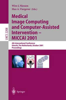 Medical Image Computing and Computer-Assisted Intervention - MICCAI 2001: 4th International Conference Utrecht, The Netherlands, October 14-17, 2001. Proceedings - Lecture Notes in Computer Science 2208 (Paperback)